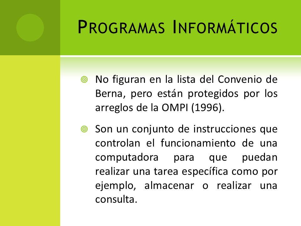 P ROGRAMAS I NFORMÁTICOS No figuran en la lista del Convenio de Berna, pero están protegidos por los arreglos de la OMPI (1996). Son un conjunto de in
