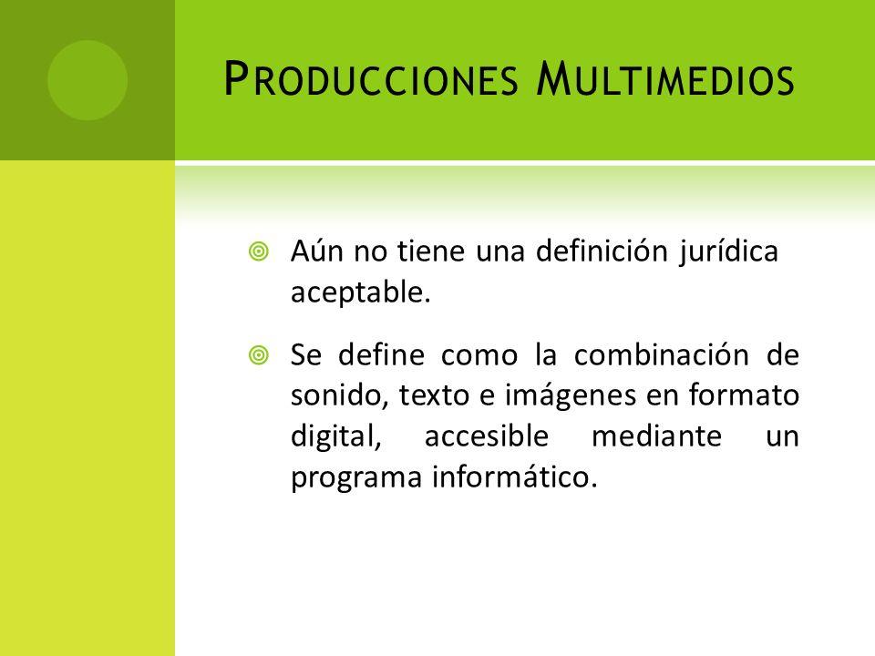 P RODUCCIONES M ULTIMEDIOS Aún no tiene una definición jurídica aceptable. Se define como la combinación de sonido, texto e imágenes en formato digita