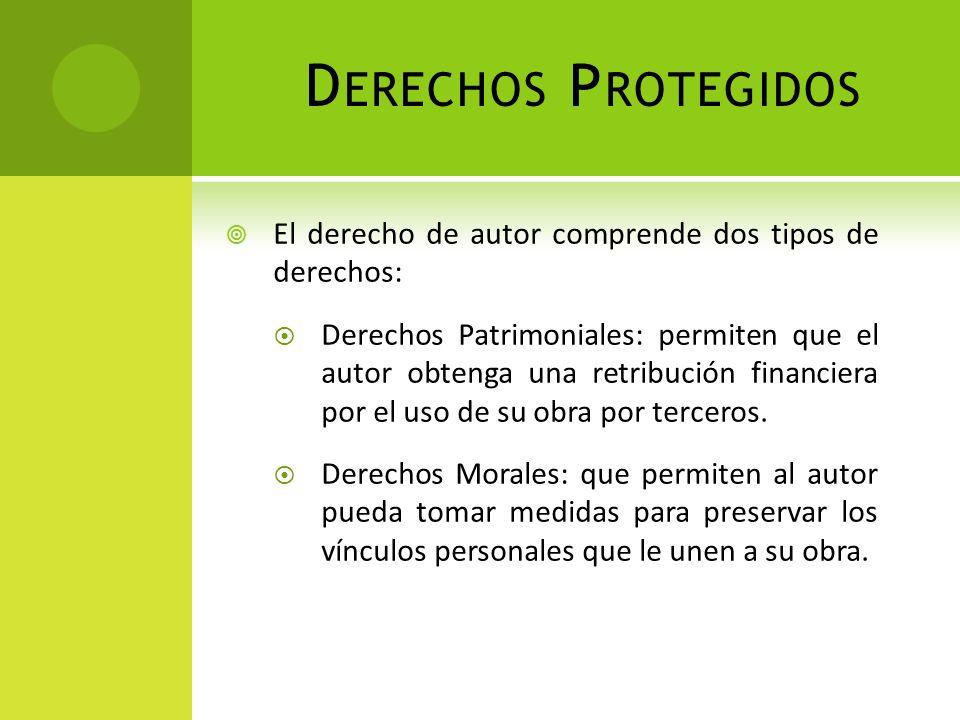 D ERECHOS P ROTEGIDOS El derecho de autor comprende dos tipos de derechos: Derechos Patrimoniales: permiten que el autor obtenga una retribución finan