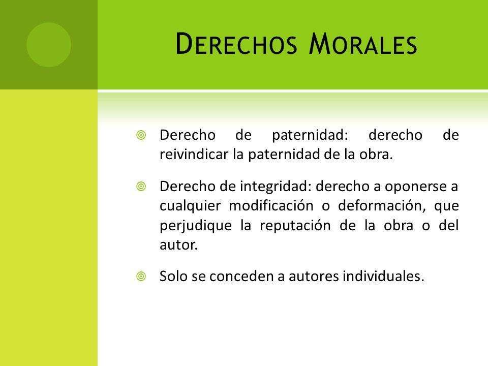 D ERECHOS M ORALES Derecho de paternidad: derecho de reivindicar la paternidad de la obra. Derecho de integridad: derecho a oponerse a cualquier modif
