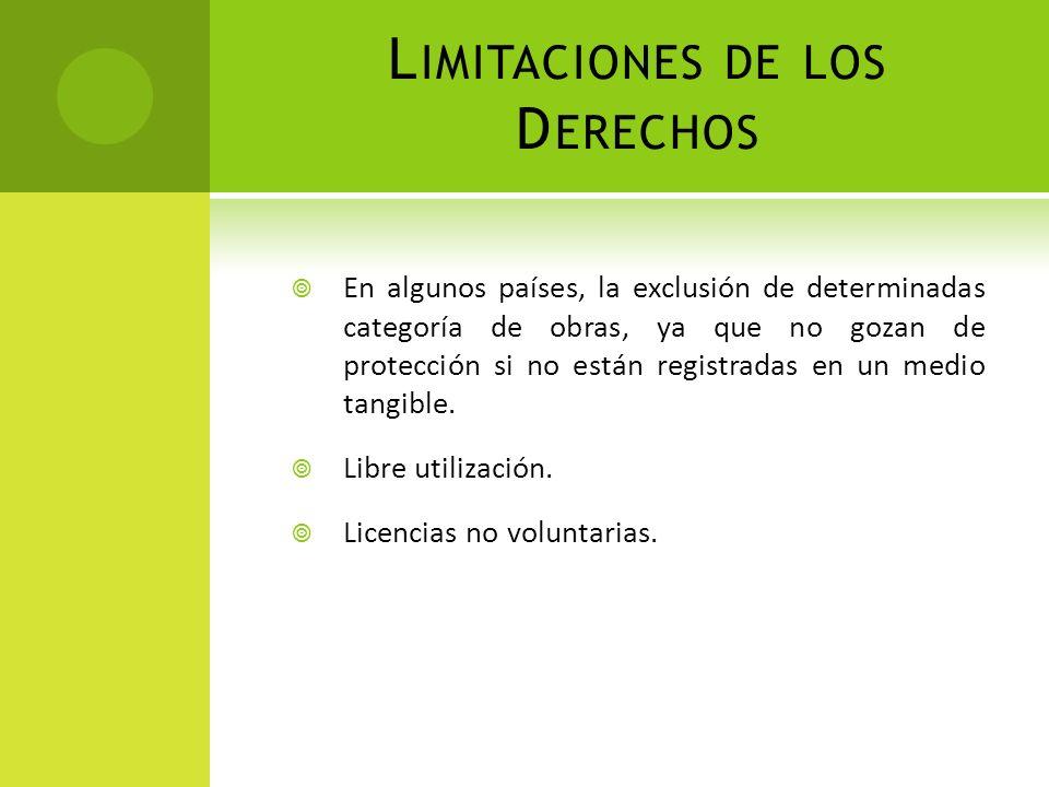L IMITACIONES DE LOS D ERECHOS En algunos países, la exclusión de determinadas categoría de obras, ya que no gozan de protección si no están registrad