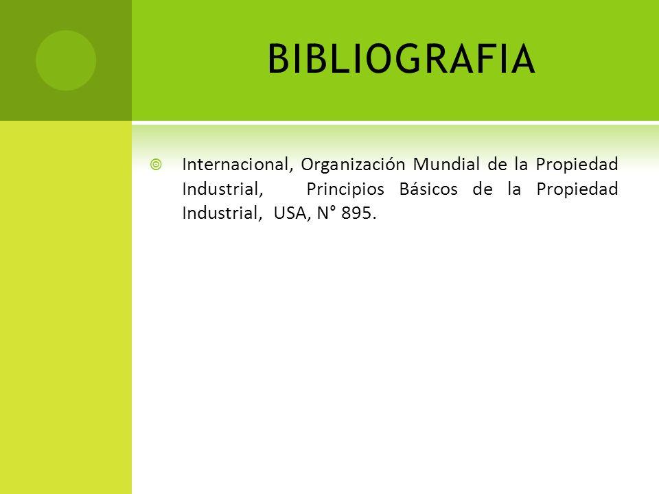 BIBLIOGRAFIA Internacional, Organización Mundial de la Propiedad Industrial, Principios Básicos de la Propiedad Industrial, USA, N° 895.