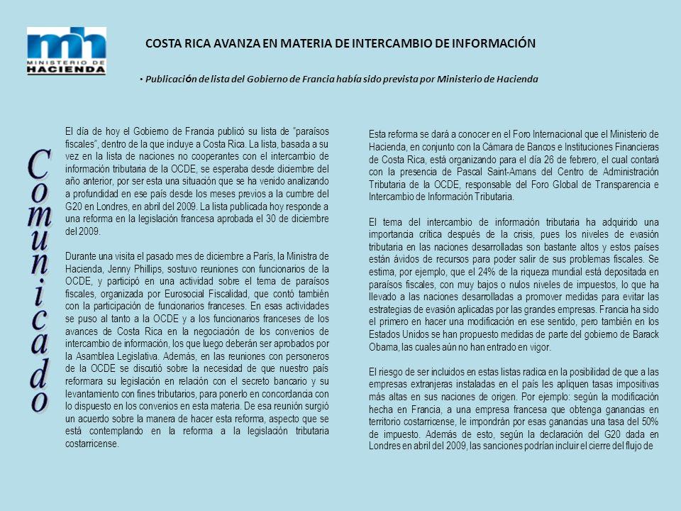 COSTA RICA AVANZA EN MATERIA DE INTERCAMBIO DE INFORMACIÓN Publicaci ó n de lista del Gobierno de Francia hab í a sido prevista por Ministerio de Hacienda El día de hoy el Gobierno de Francia publicó su lista de paraísos fiscales, dentro de la que incluye a Costa Rica.