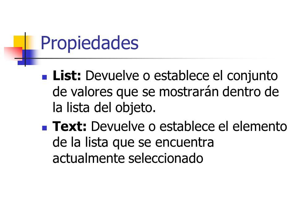 Propiedades List: Devuelve o establece el conjunto de valores que se mostrarán dentro de la lista del objeto.