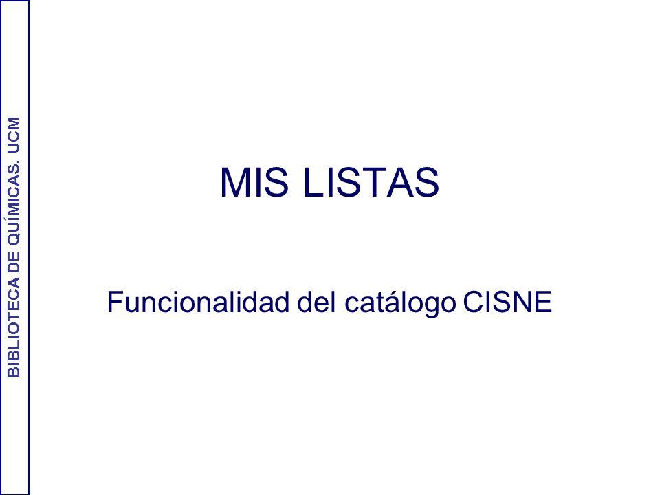 BIBLIOTECA DE QUÍMICAS. UCM MIS LISTAS Funcionalidad del catálogo CISNE