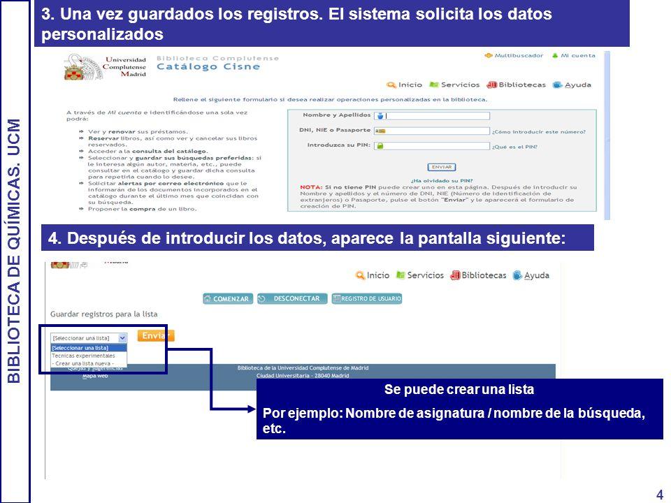 BIBLIOTECA DE QUÍMICAS. UCM 4 3. Una vez guardados los registros. El sistema solicita los datos personalizados 4. Después de introducir los datos, apa