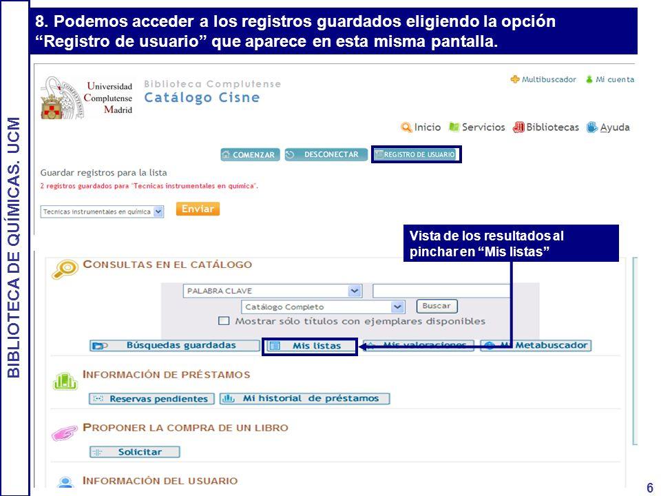 BIBLIOTECA DE QUÍMICAS. UCM 6 8. Podemos acceder a los registros guardados eligiendo la opción Registro de usuario que aparece en esta misma pantalla.