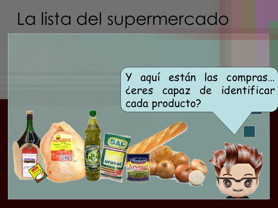 La lista del supermercado Y aquí están las compras… ¿eres capaz de identificar cada producto?