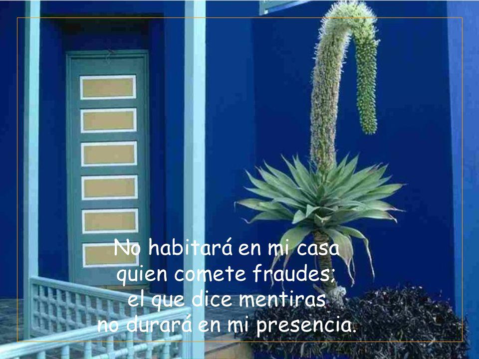 No habitará en mi casa quien comete fraudes; el que dice mentiras no durará en mi presencia.