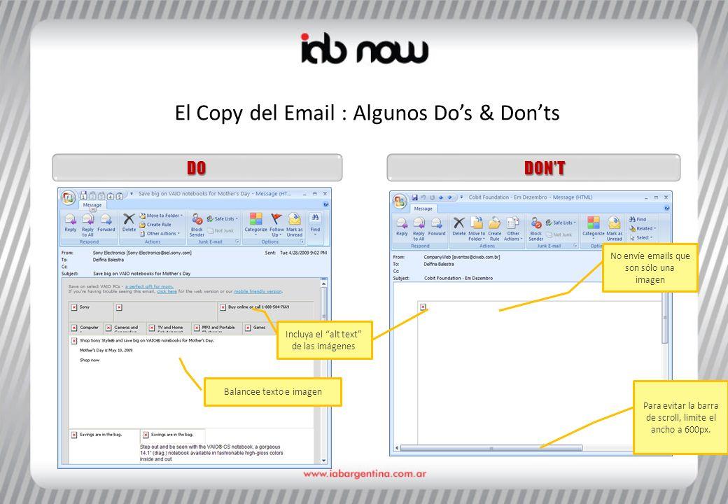 El Copy del Email : Algunos Dos & Donts DONTDO Balancee texto e imagen Incluya el alt text de las imágenes No envíe emails que son sólo una imagen Para evitar la barra de scroll, limite el ancho a 600px.