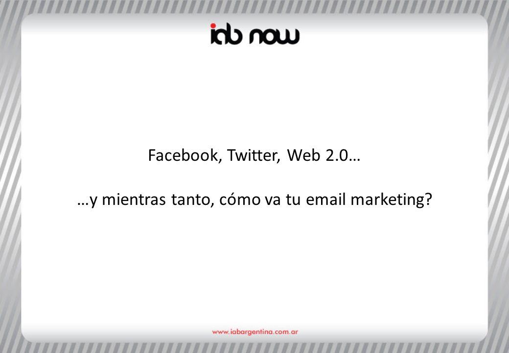 Facebook, Twitter, Web 2.0… …y mientras tanto, cómo va tu email marketing?