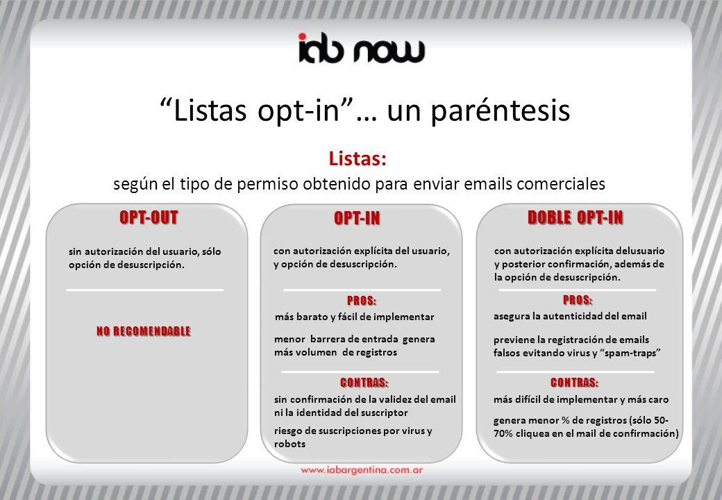 Listas opt-in… un paréntesis OPT-IN Listas: según el tipo de permiso obtenido para enviar emails comerciales DOBLE OPT-IN OPT-OUT con autorización explícita delusuario y posterior confirmación, además de la opción de desuscripción.