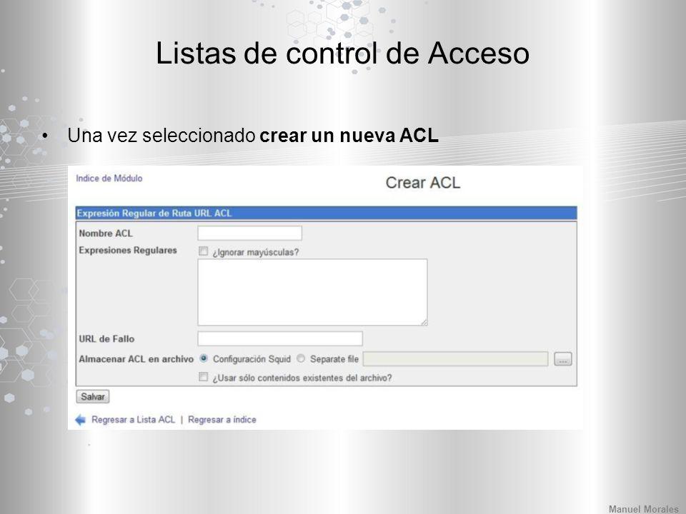 Listas de control de Acceso Una vez seleccionado crear un nueva ACL Manuel Morales