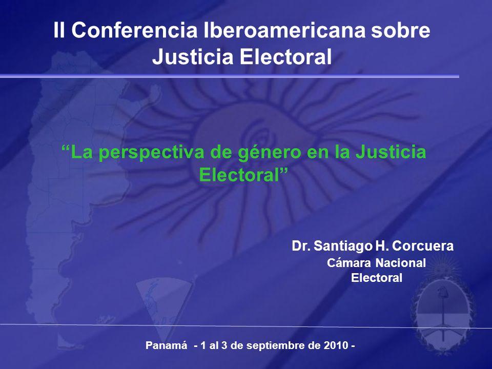 Dr. Santiago H. Corcuera Cámara Nacional Electoral La perspectiva de género en la Justicia Electoral Panamá - 1 al 3 de septiembre de 2010 - II Confer