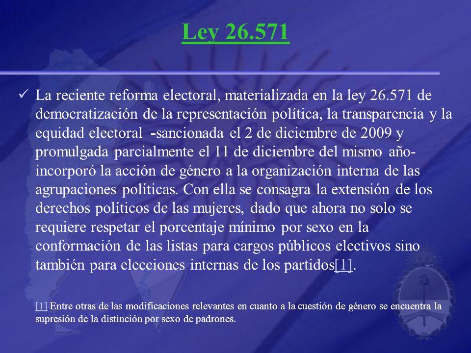 Ley 26.571 La reciente reforma electoral, materializada en la ley 26.571 de democratización de la representación política, la transparencia y la equid