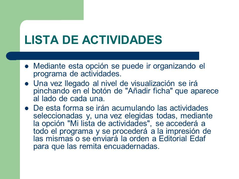 LISTA DE ACTIVIDADES Mediante esta opción se puede ir organizando el programa de actividades. Una vez llegado al nivel de visualización se irá pinchan