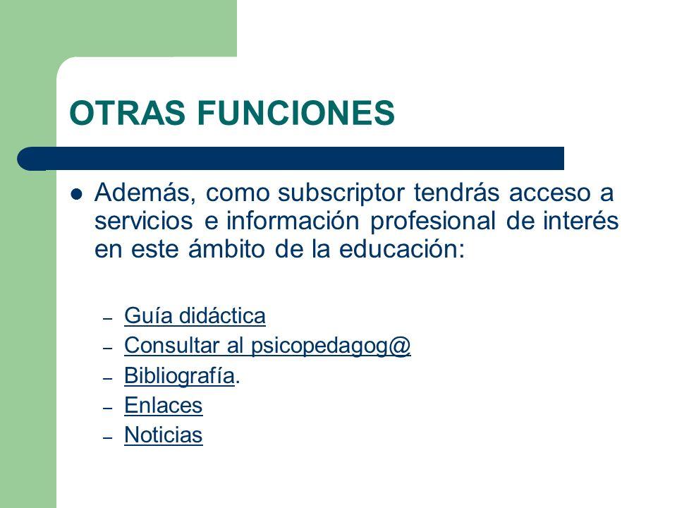 OTRAS FUNCIONES Además, como subscriptor tendrás acceso a servicios e información profesional de interés en este ámbito de la educación: – Guía didáct