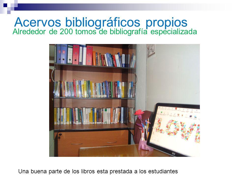 Acervos bibliográficos propios Alrededor de 200 tomos de bibliografía especializada Una buena parte de los libros esta prestada a los estudiantes