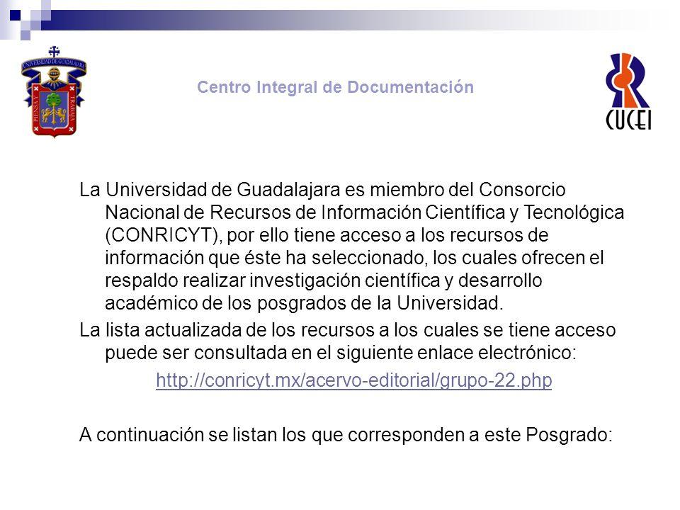 La Universidad de Guadalajara es miembro del Consorcio Nacional de Recursos de Información Científica y Tecnológica (CONRICYT), por ello tiene acceso