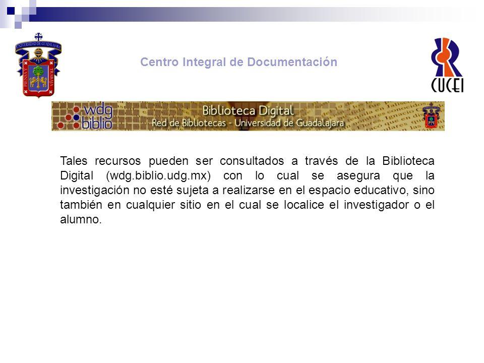 Tales recursos pueden ser consultados a través de la Biblioteca Digital (wdg.biblio.udg.mx) con lo cual se asegura que la investigación no esté sujeta