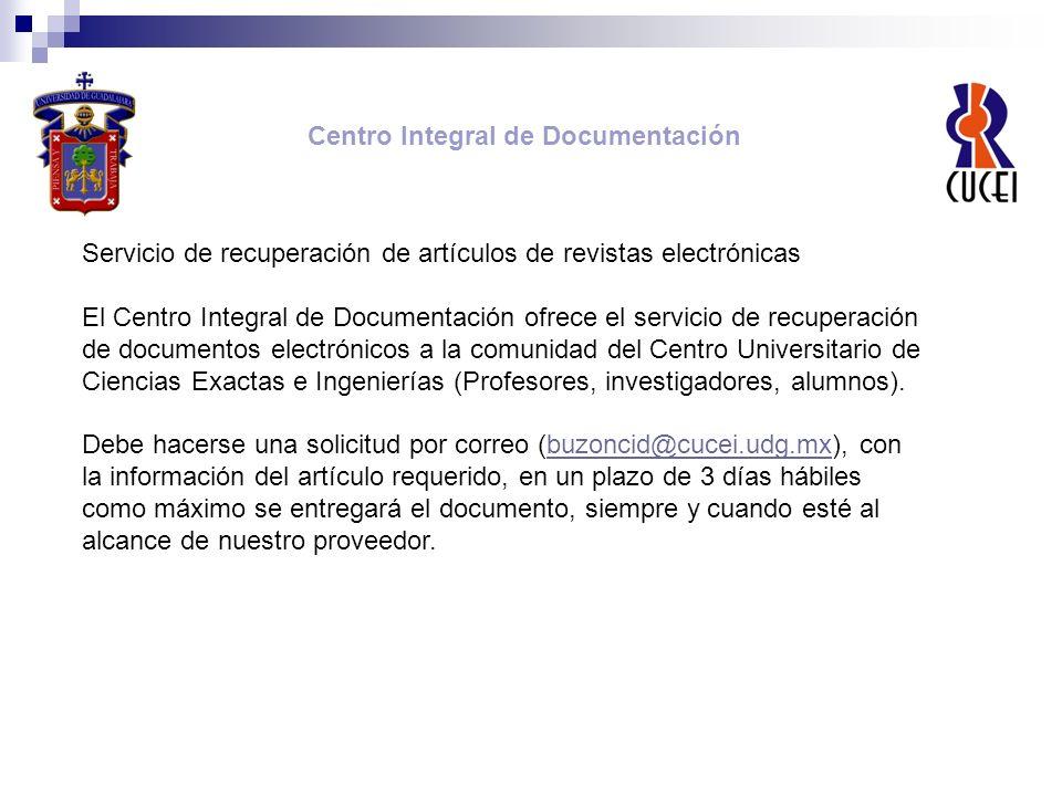 Centro Integral de Documentación. Servicio de recuperación de artículos de revistas electrónicas El Centro Integral de Documentación ofrece el servici