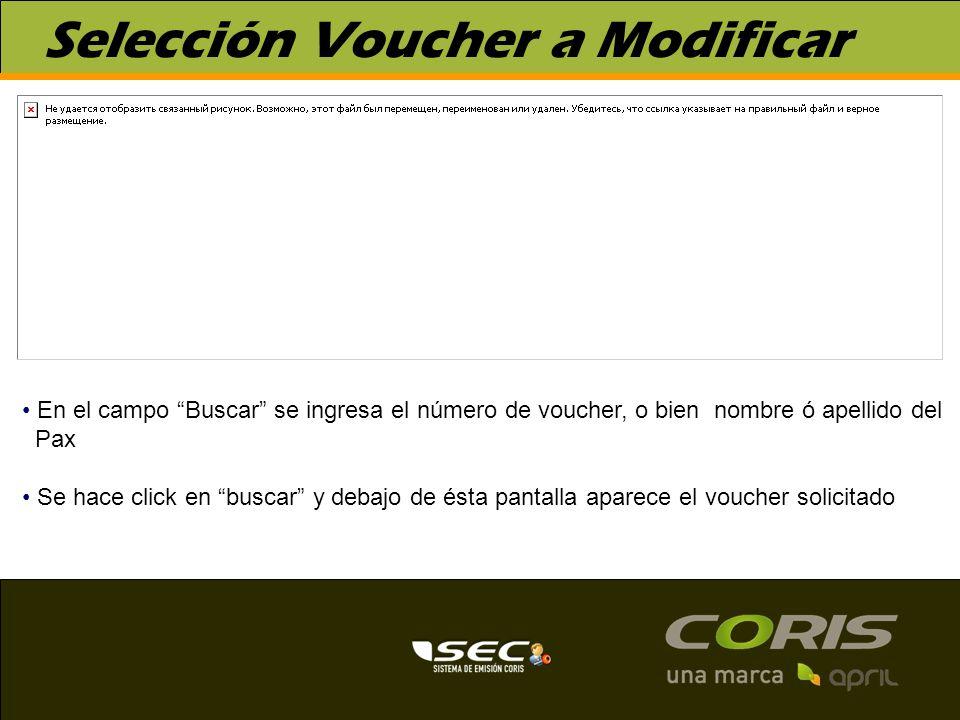 Selección Voucher a Modificar En el campo Buscar se ingresa el número de voucher, o bien nombre ó apellido del Pax Se hace click en buscar y debajo de