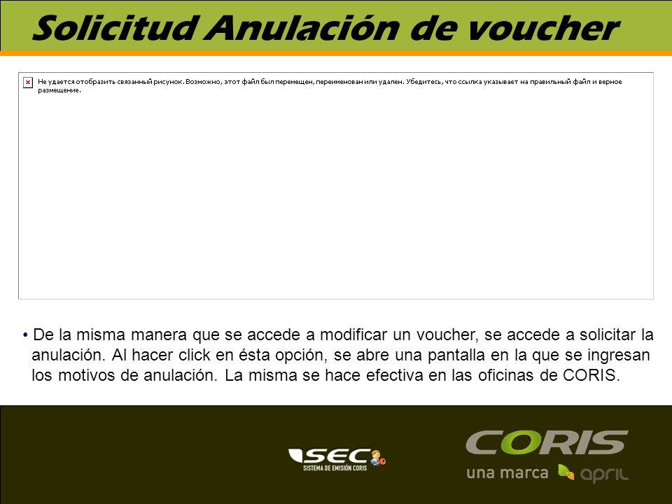 Solicitud Anulación de voucher De la misma manera que se accede a modificar un voucher, se accede a solicitar la anulación. Al hacer click en ésta opc