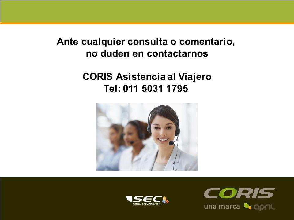 Ante cualquier consulta o comentario, no duden en contactarnos CORIS Asistencia al Viajero Tel: 011 5031 1795