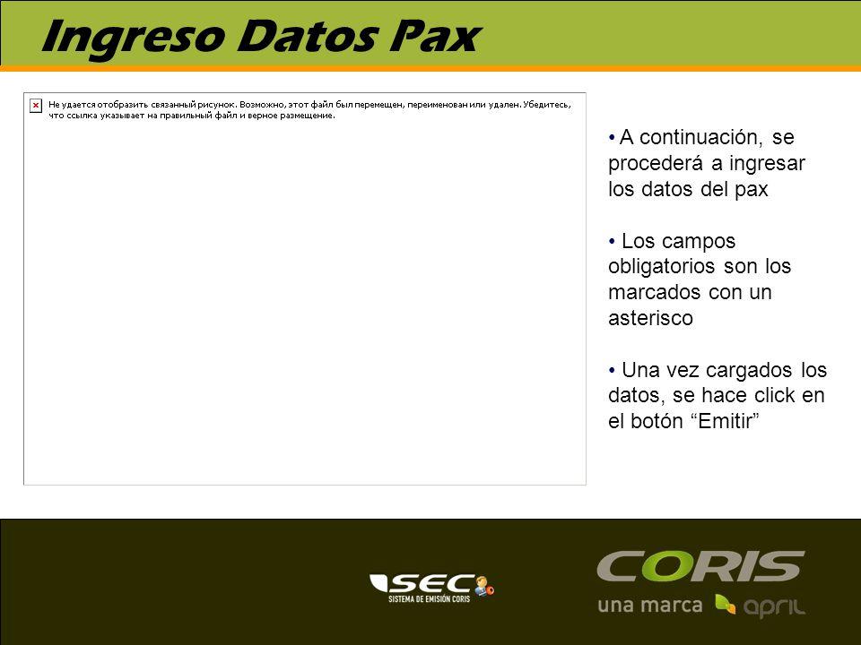 Ingreso Datos Pax A continuación, se procederá a ingresar los datos del pax Los campos obligatorios son los marcados con un asterisco Una vez cargados