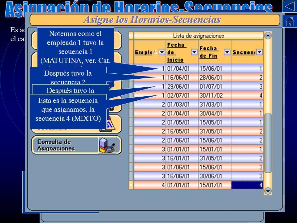 Es aquí donde se relacionan los empleados con las secuencias de horario ya capturadas en el catálogo correspondiente. Existen Varios métodos para hace