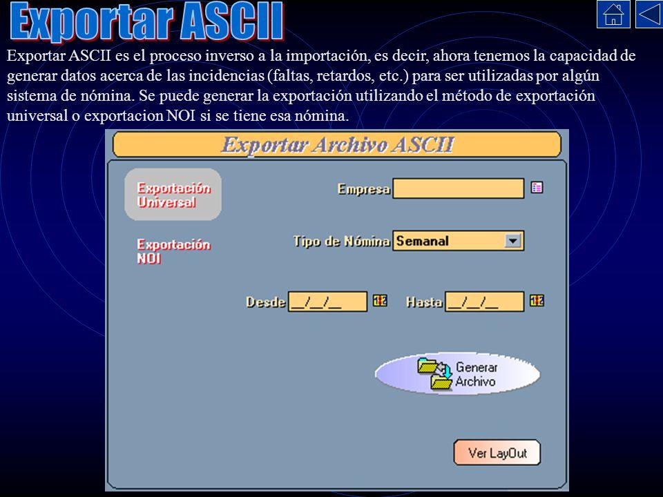 Exportar ASCII es el proceso inverso a la importación, es decir, ahora tenemos la capacidad de generar datos acerca de las incidencias (faltas, retard