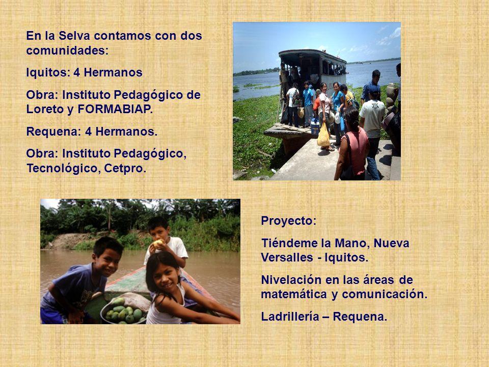 En la Selva contamos con dos comunidades: Iquitos: 4 Hermanos Obra: Instituto Pedagógico de Loreto y FORMABIAP.