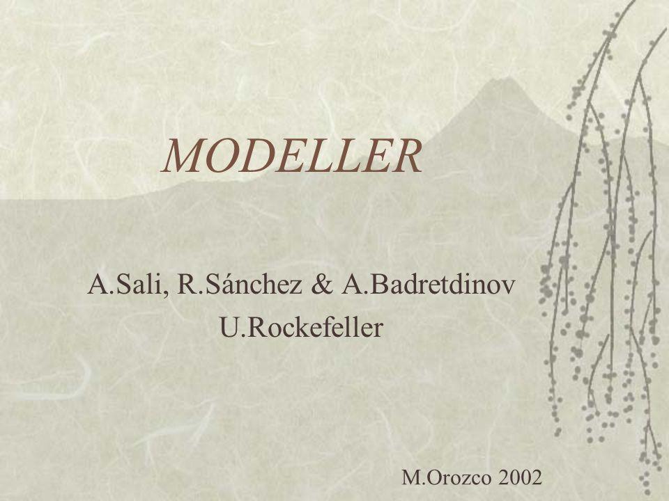 MODELLER A.Sali, R.Sánchez & A.Badretdinov U.Rockefeller M.Orozco 2002