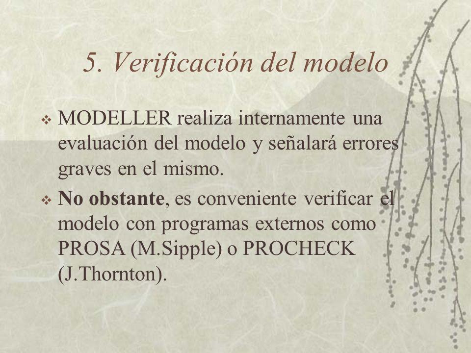 5. Verificación del modelo MODELLER realiza internamente una evaluación del modelo y señalará errores graves en el mismo. No obstante, es conveniente