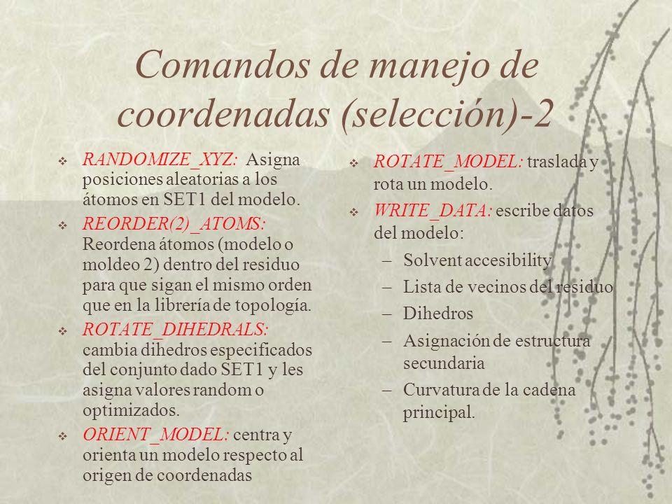 Comandos de manejo de coordenadas (selección)-2 RANDOMIZE_XYZ: Asigna posiciones aleatorias a los átomos en SET1 del modelo.