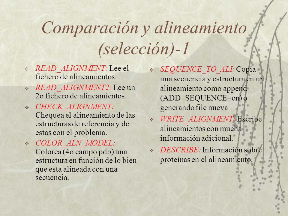 Comparación y alineamiento (selección)-1 READ_ALIGNMENT: Lee el fichero de alineamientos. READ_ALIGNMENT2: Lee un 2o fichero de alineamientos. CHECK_A