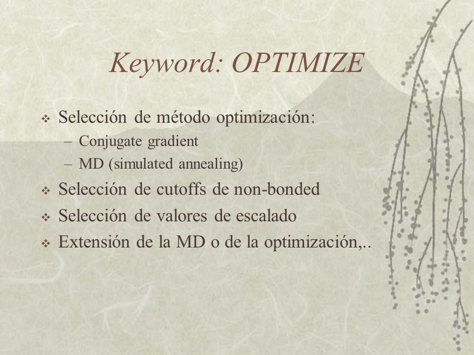 Keyword: OPTIMIZE Selección de método optimización: –Conjugate gradient –MD (simulated annealing) Selección de cutoffs de non-bonded Selección de valores de escalado Extensión de la MD o de la optimización,..