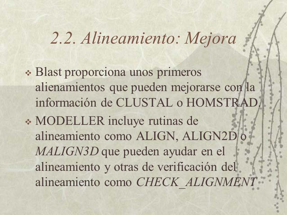 2.2. Alineamiento: Mejora Blast proporciona unos primeros alienamientos que pueden mejorarse con la información de CLUSTAL o HOMSTRAD. MODELLER incluy