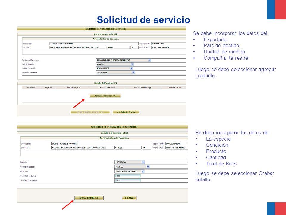 Solicitud de servicio Se debe incorporar los datos del: Exportador País de destino Unidad de medida Compañía terrestre Se debe incorporar los datos de