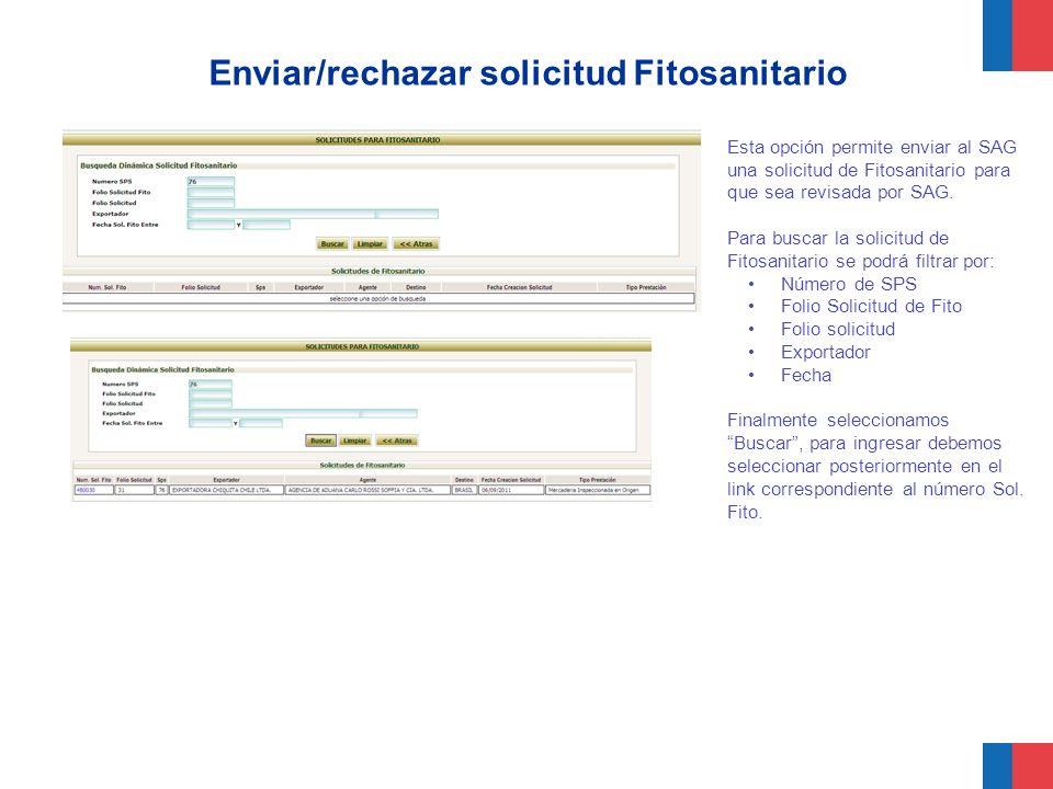Enviar/rechazar solicitud Fitosanitario Esta opción permite enviar al SAG una solicitud de Fitosanitario para que sea revisada por SAG. Para buscar la