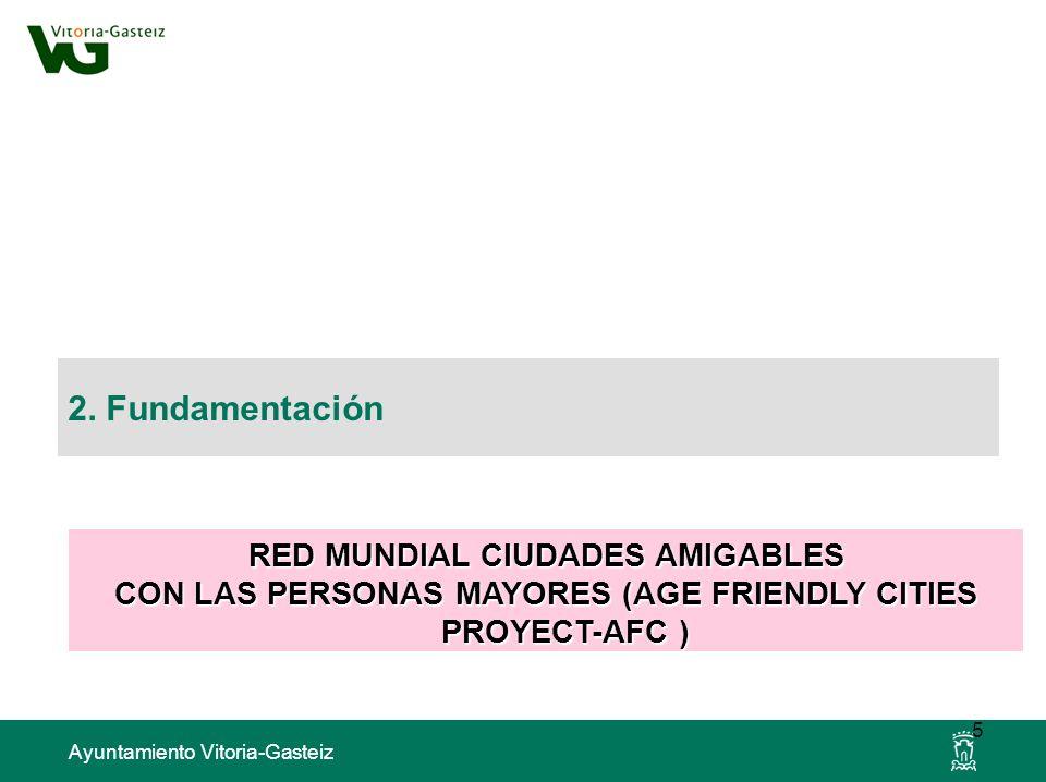 Ayuntamiento Vitoria-Gasteiz 2. Fundamentación 5 RED MUNDIAL CIUDADES AMIGABLES CON LAS PERSONAS MAYORES (AGE FRIENDLY CITIES PROYECT-AFC )