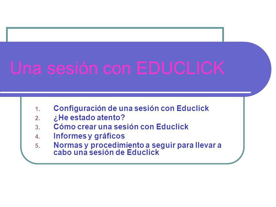 Una sesión con EDUCLICK 1. Configuración de una sesión con Educlick 2.