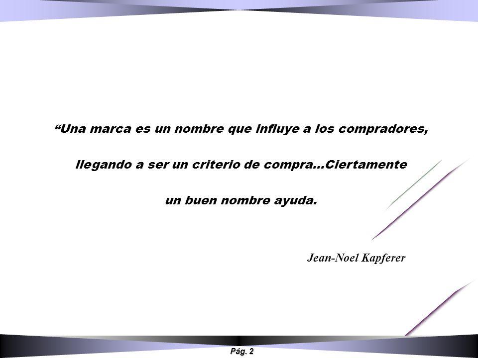 Pág. 2 Jean-Noel Kapferer Una marca es un nombre que influye a los compradores, llegando a ser un criterio de compra…Ciertamente un buen nombre ayuda.