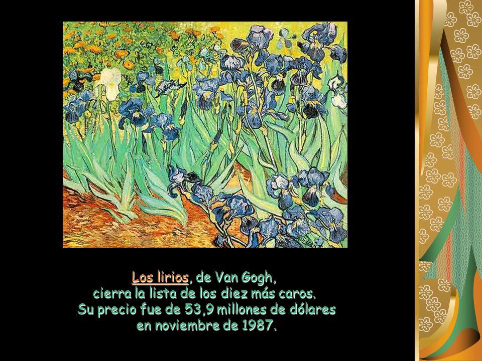 Los lirios, de Van Gogh, cierra la lista de los diez más caros. Su precio fue de 53,9 millones de dólares en noviembre de 1987.