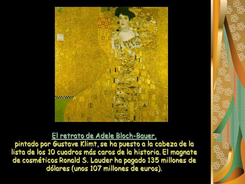 El retrato de Adele Bloch-Bauer, pintado por Gustave Klimt, se ha puesto a la cabeza de la lista de los 10 cuadros más caros de la historia. El magnat