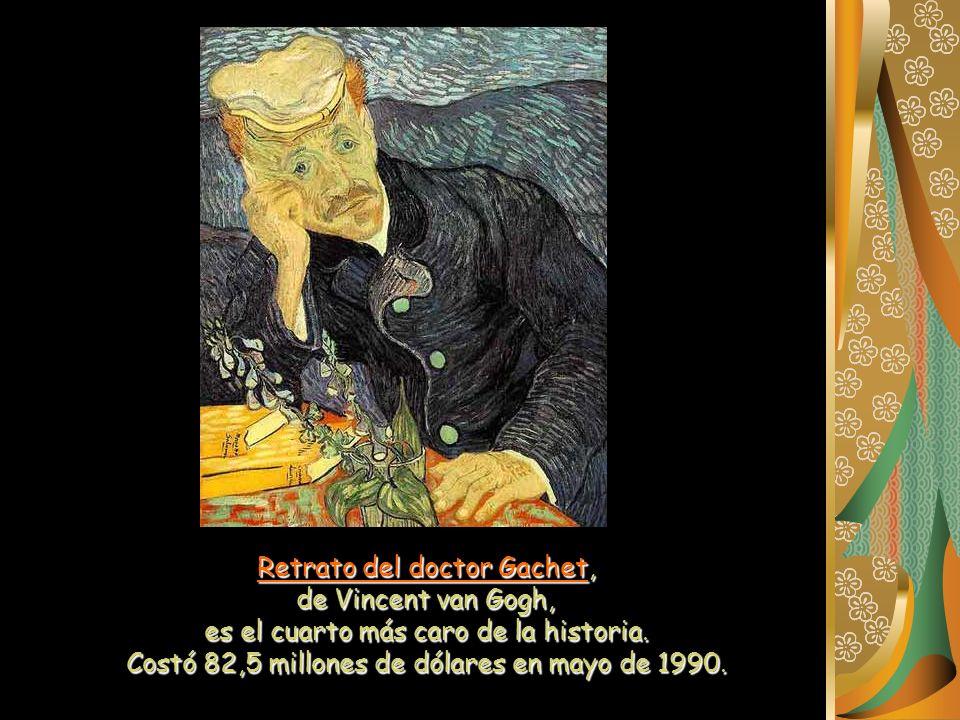 Retrato del doctor Gachet, de Vincent van Gogh, es el cuarto más caro de la historia. Costó 82,5 millones de dólares en mayo de 1990.