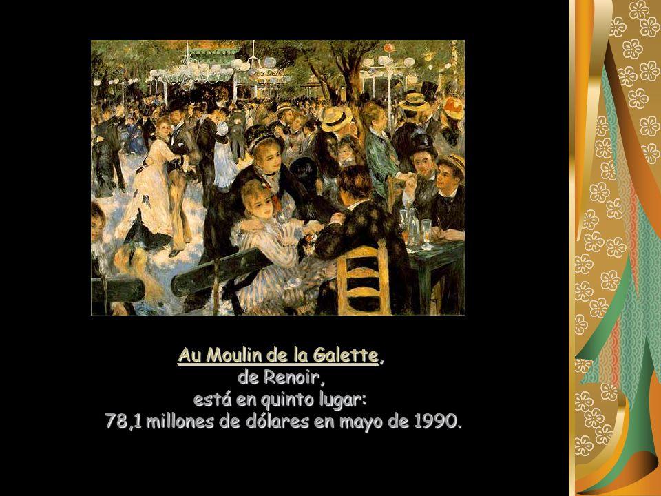 Au Moulin de la Galette, de Renoir, está en quinto lugar: 78,1 millones de dólares en mayo de 1990.