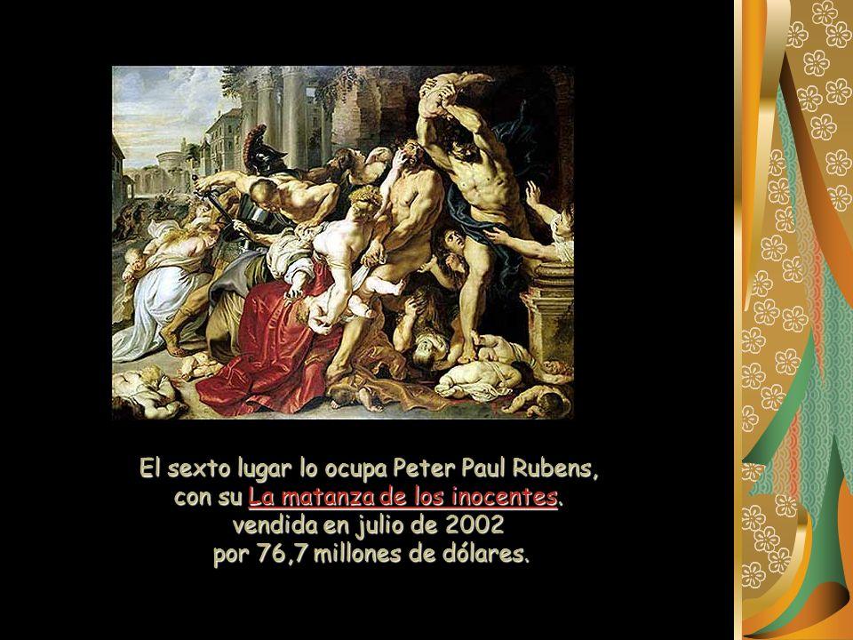 El sexto lugar lo ocupa Peter Paul Rubens, con su La matanza de los inocentes. vendida en julio de 2002 por 76,7 millones de dólares.