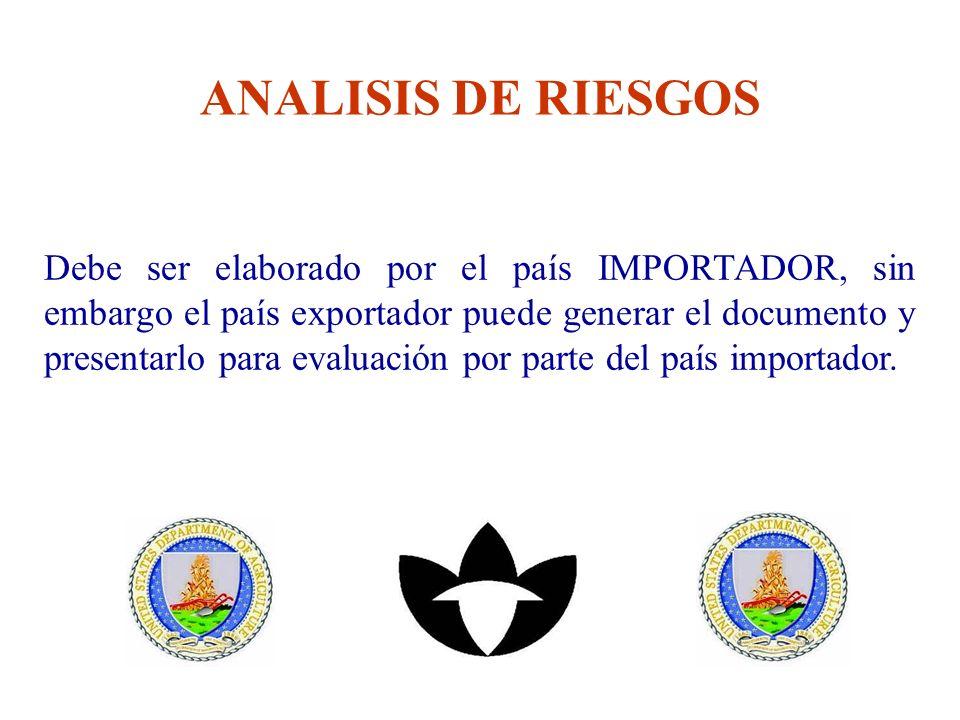 ANALISIS DE RIESGOS Debe ser elaborado por el país IMPORTADOR, sin embargo el país exportador puede generar el documento y presentarlo para evaluación