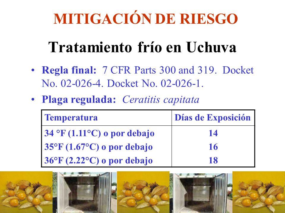 Tratamiento frío en Uchuva Regla final: 7 CFR Parts 300 and 319. Docket No. 02-026-4. Docket No. 02-026-1. Plaga regulada: Ceratitis capitata Temperat